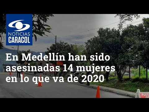 En Medellín han sido asesinadas 14 mujeres en lo que va de 2020