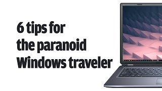 6 tips for the paranoid Windows traveler