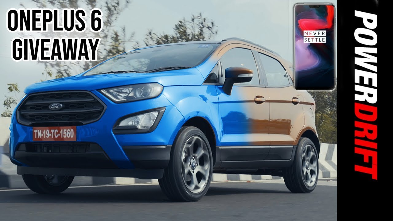 2018 Ford EcoSport S & Signature Edition + OnePlus6 giveaway : Trendy enough? : PowerDrift