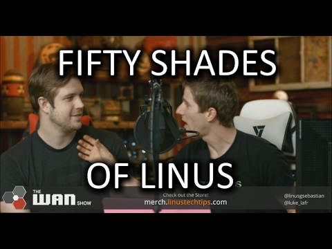 LINUS+50 SHADES OF GREY! - WAN Show Feb 17, 2017