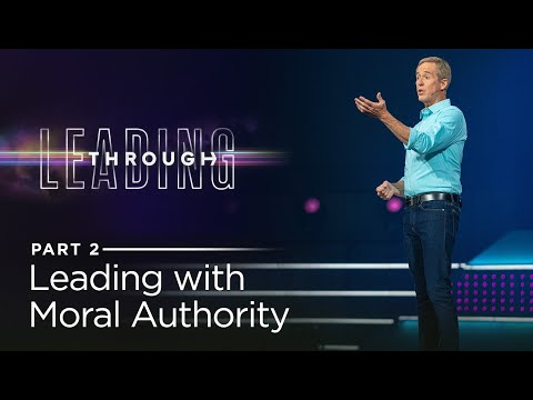 Leading Through, Part 2: Leading With Moral Authority // Andy Stanley
