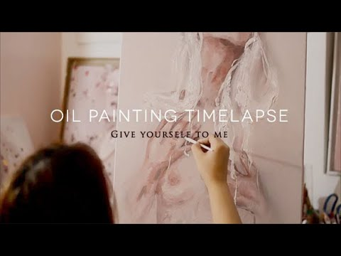 Oil Painting Timelapse – Give Yourself To Me