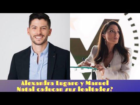 Alexandra Lugaro y Manuel Natal sus lealtades caducan