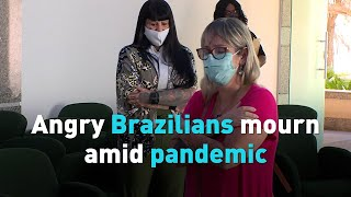 Angry Brazilians mourn amid pandemic