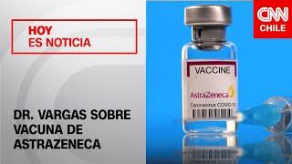 """Dr. Vargas sobre dosis de AstraZeneca: """"Estamos ante una estupenda vacuna"""""""