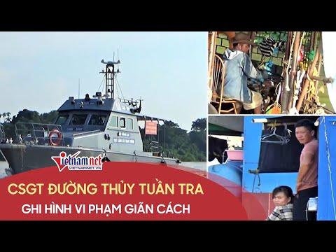 Cảnh sát giao thông đường thủy tuần tra trên sông Hồng, ghi hình vi phạm giãn cách