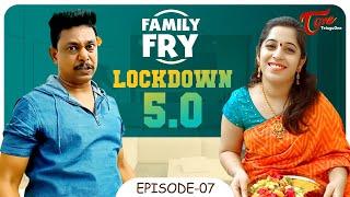 FAMILY FRY | Episode 7 | Lock Down 5.0 Comedy | TeluguOne - TELUGUONE