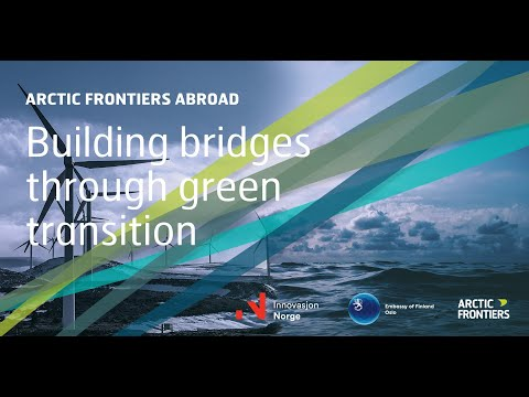 Arctic Frontiers Abroad Building Bridges Through Green Transition