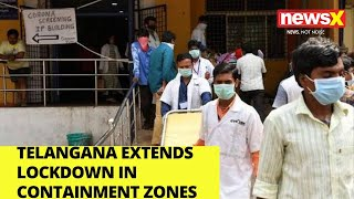 Telangana extends lockdown in containment zones |NewsX - NEWSXLIVE