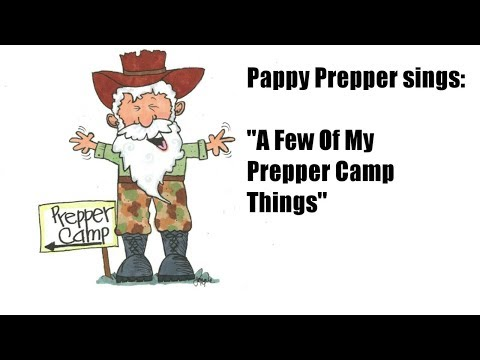 """Pappy Prepper sings: """"A Few Of Our Prepper Camp Things"""""""