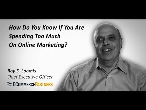 How do you know if you are spending too much on online marketing?