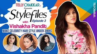 Make celebrity hair styles under 3 minutes or less I TellyChakkar I Stylefiles with Vishakha Pandit - TELLYCHAKKAR