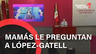 Mamás  le preguntan a López-Gatell