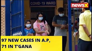 97 NEW CASES IN A.P, 71 IN T'GANA |NewsX - NEWSXLIVE
