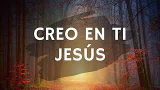 CREO EN TI JESÚS / ALABANZAS PARA RECARGAR TU ESPÍRITU DE LA PRESENCIA DE DIOS