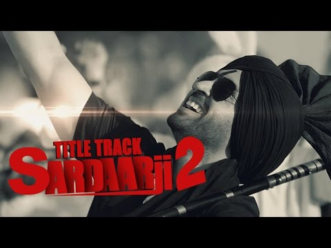 Sardaarji 2 Lyrics - Diljit Dosanjh   Title Song
