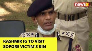 Kashmir IG to visit Sopore victim's kin | NewsX - NEWSXLIVE