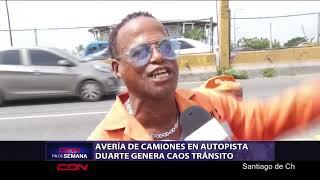 Avería de camiones en autopista Duarte genera caos en el tránsito