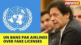 After EU, UN Bans Pak Airlines over fake licenses |NewsX - NEWSXLIVE