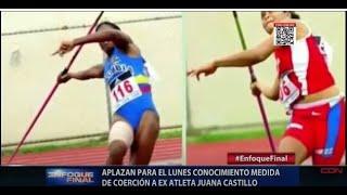 Aplazan para el lunes conocimiento medida de coerción a ex atleta Juana Castillo