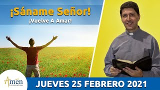 Padre Carlos Yepes Reflexión Jueves 25 febrero 2021. Sáname Señor : Vuelve A Amar