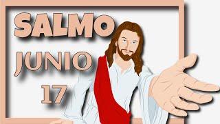 ????? Salmo de Hoy, Junio 17 de 2021 (Lectura del día)