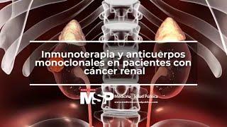 Inmunoterapia y anticuerpos monoclonales en pacientes con cáncer renal