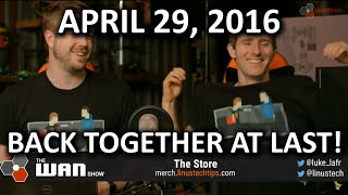 The WAN Show - Linus and Luke Reunion - April 29, 2016