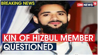 Hizbul Member Hidayatullah Malik's Kin Being Questioned By J&K Police | CNN News18 - IBNLIVE