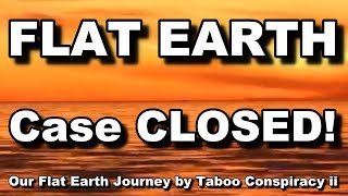 Our Flat Earth Journey by Taboo Conspiracy ii MUST SEE!