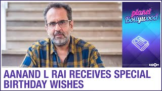 Director Aanand L Rai receives special birthday wishes from Bollywood celebrities - ZOOMDEKHO