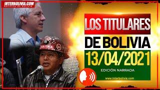 ???? LOS TITULARES DE BOLIVIA 13 DE ABRIL 2021 [ NOTICIAS DE BOLIVIA ] EDICIÓN NARRADA ????