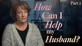 How Can I Help My Husband? Part 2
