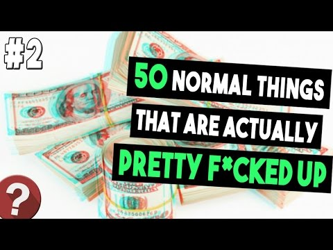 50 F*cked Up Things That People Just Accept As Normal