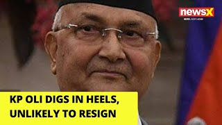 KP Oli digs in heels, unlikely to resign |NewsX - NEWSXLIVE