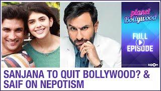 Sushant's co-star Sanjana Sanghi to QUIT Bollywood? | Saif on nepotism | Planet Bollywood Full - ZOOMDEKHO