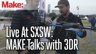 Live at SXSW: MAKE talks with 3DR