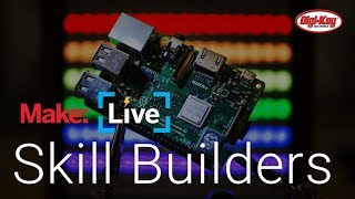 Make: Live - Raspberry Pi Skillbuilder