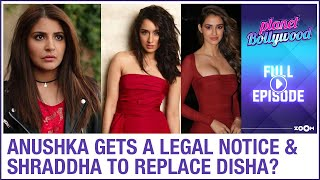 Anushka gets a legal notice | Shraddha to REPLACE Disha in Malang 2? | Planet Bollywood full episode - ZOOMDEKHO