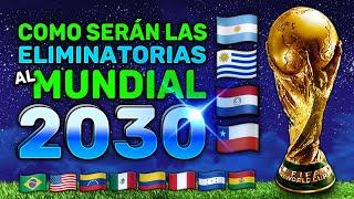 ¿Como serán las ELIMINATORIAS al MUNDIAL 2030 de 4 Paises: Argentina, Chile, Uruguay y Paraguay