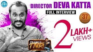Director Deva Katta  Frankly With TNR