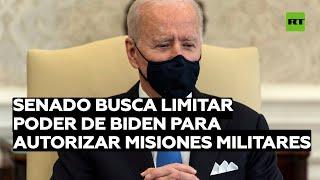 El Senado de EE.UU. busca limitar el poder de Biden para autorizar operaciones militares