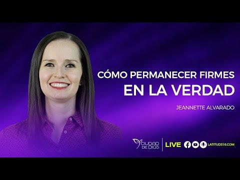 Cómo Permanecer Firmes En La Verdad | Jeannette Alvarado