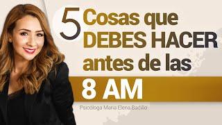 5 Cosas que debes hacer antes de las 8 AM   Psicóloga Maria Elena Badillo