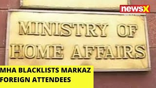 MHA blacklists Markaz foreign attendees for 10 years | NewsX - NEWSXLIVE