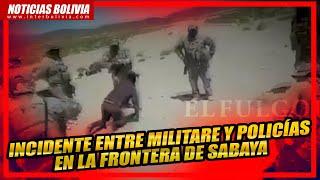 ???? INSIDENTES ENTRE LA POLICÍA Y LOS MILITARES QUE RESGUARDAN LA FRONTERA DE BOLIVIA CON CHILE