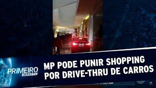 MP pode punir shopping de SP por fazer drive-thru nos corredores | Primeiro Impacto (03/07/20)