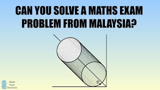 Can You Solve A Maths Exam Problem From Malaysia? The Cylinder Against The Wall Puzzle
