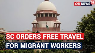 SC Orders Free Travel For Migrant Workers, Directs States To Give Them Food And Water | CNN News18 - IBNLIVE
