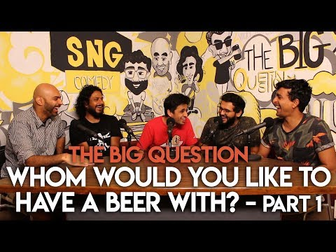 SnG: Whom Would You Like To Have A Beer With? feat. Rohan Joshi   The Big Question S2Ep12 Part 1